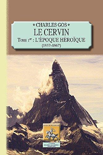 Le Cervin (Tome 1 : l'époque héroïque, 1857-1867) par Charles Gos