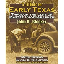 A Tribute to Early Texas: Through the Lens of Master Photographer John R.Blocker by Anita Higman (2001-09-28)