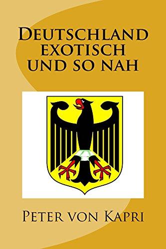 Deutschland exotisch und so nah von [von Kapri, Peter]