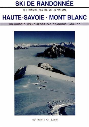 Ski de randonnée, Haute-Savoie Mont Blanc : 170 itinéraires de ski-alpinisme par François Labande