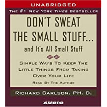 Don't Sweat the Small Stuff.and It's All Small Stuff: Simple Things to Keep the Little Things from Taking Over Your Life