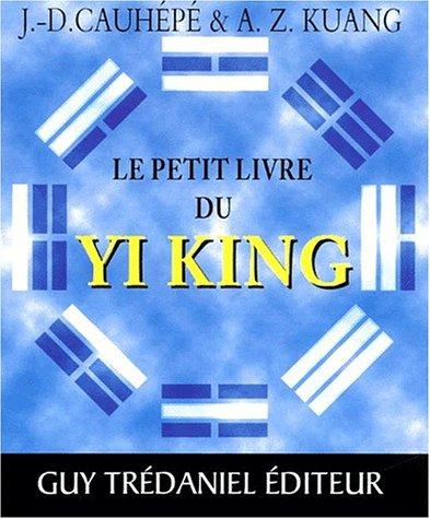 Le petit livre du yi king par J-D Cauhépé