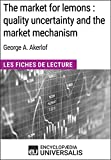 The market for lemons : quality uncertainty and the market mechanism de George A. Akerlof: Les Fiches de Lecture d'Universalis (French Edition)