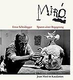 Spuren einer Begegnung: Juan Miró in Katalanien - Ernst Scheidegger