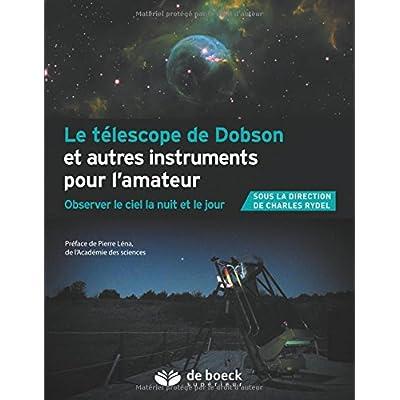 Le téléscope de Dobson et autres instruments pour l'amateur : Observer le ciel la nuit et le jour
