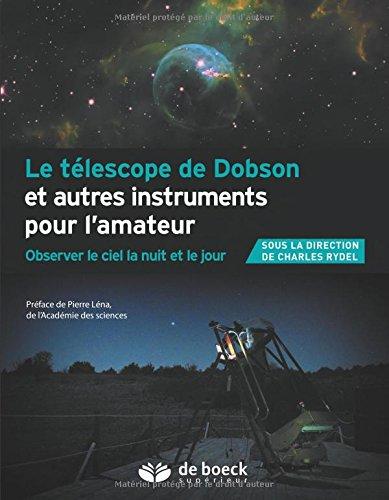 Le téléscope de Dobson et autres instruments pour l'amateur : Observer le ciel la nuit et le jour por Charles Rydel