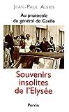 Au protocole du général de Gaulle : Souvenirs insolites de l'Elysée