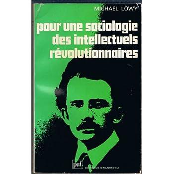 Pour une sociologie des intellectuels révolutionnaires : L'évolution politique de Lukacs, 1909-1929 (Sociologie d'aujourd'hui)