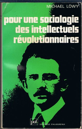 Pour une sociologie des intellectuels rvolutionnaires : L'volution politique de Lukacs, 1909-1929 (Sociologie d'aujourd'hui)