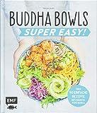 Buddha Bowls ? Super Easy!: Fix, frisch und gesund ? über 50 einfache Rezepte ? Mit 8 bunten Poke-Bowls -