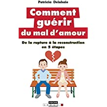 Comment guérir du mal d'amour: De la rupture à la reconstruction en 5 étapes