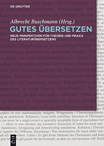 Gutes Übersetzen: Neue Perspektiven für Theorie und Praxis des Literaturübersetzens