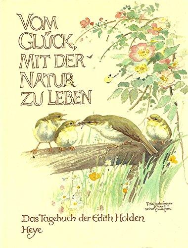 Vom Glück, mit der Natur zu leben. Das Tagebuch der Edith Holden. Naturbeobachtungen aus dem Jahre 1906 -