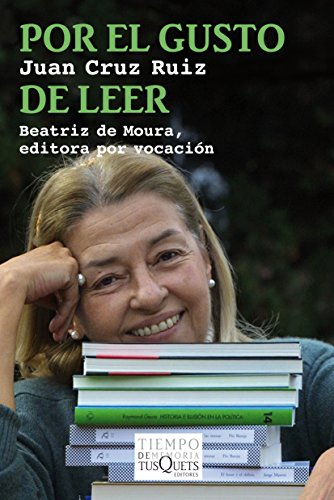 Por el gusto de leer: Beatriz de Moura, editora por vocación (Volumen independiente nº 1) por Juan Cruz Ruiz
