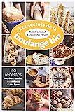 Les secrets de la boulange bio : 110 recettes sucrées et salées