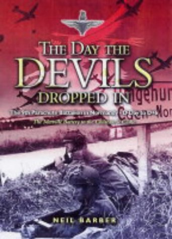 Price comparison product image The Day the Devils Dropped in: The 9th Parachute Battalion in Normandy D-Day to D+6: Merville Battery to the Chateau St Come