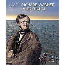 Richard Wagner im Baltikum: Orte und Landschaften der Sehnsucht
