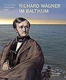 Richard Wagner im Baltikum: Orte und Landschaften der Sehnsucht - Thomas Krakow, Ursula Oehme