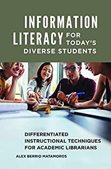 Information Literacy for Today's Diverse Students: Differentiated Instructional Techniques for Academic Librarians Epub Descargar Gratis