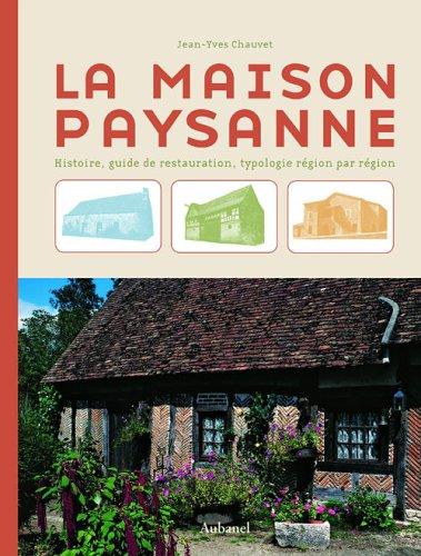 La maison paysanne : Histoire, guide de restauration, typologie région par région par Jean-Yves Chauvet