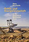 Kohle- und Energiewirtschaft in der Sowjetisch Besetzten Zone (Beiträge zur Kohle- und Energiewirtschaft der DDR)
