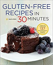Gluten-Free Recipes in 30 Minutes: A Gluten-Free Cookbook with 137 Quick & Easy Recipes Prepared in 30 Minutes (English Edition)