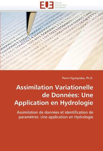 Assimilation variationelle de données: une application en hydrologie par Ph.D., Pierre Ngnepieba