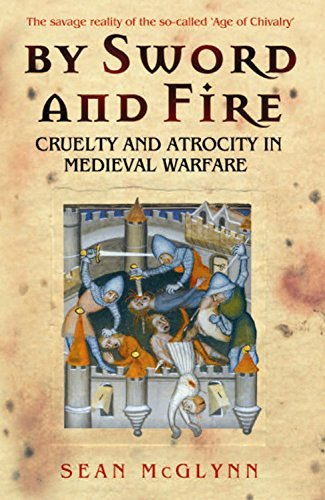 By Sword and Fire: Cruelty And Atrocity In Medieval Warfare: The Savage Reality of Medieval Warfare (Cassell Military Paperbacks) by Sean McGlynn (20-Aug-2009) Paperback