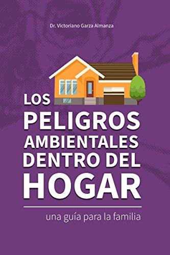 Los  peligros ambientales dentro del hogar: Una guía para la familia por Victoriano Garza Almanza