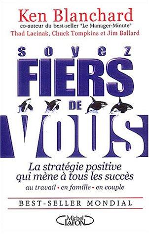 Soyez fiers de vous : La stratégie positive qui mène à tous les succès au travail, en famille et en couple