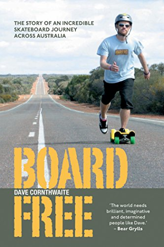 BoardFree: The Story of an Incredible Skateboard Journey across Australia (English Edition) por Dave Cornthwaite