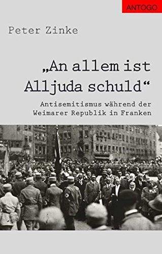 An allem ist Alljuda schuld: Antisemitismus während der Weimarer Republik in Franken