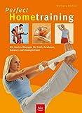 Perfect Hometraining: Die besten Übungen für Kraft, Ausdauer, Balance und Beweglichkeit