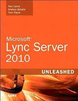 Microsoft Lync Server 2010 Unleashed von [Lewis, Alex, Abbate, Andrew, Pacyk, Tom]