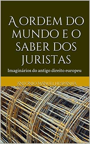 A ordem do mundo e o saber dos juristas: Imaginários do antigo direito europeu (Portuguese Edition) por Antonio Manuel Hespanha