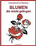 Ausmalbuch für Senioren - Blumen, die leicht gelingen: Malbuch für Erwachsene