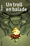 Un troll en balade: Une histoire pour les enfants de 8 à 10 ans (TireLire t. 16)