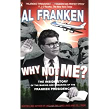 Why Not Me?: The Inside Story of the Making and Unmaking of the Franken Presidency by Al Franken (2004-09-02)
