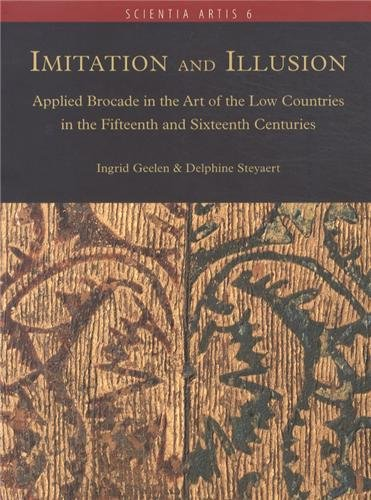 Imitation and Illusion: Applied Brocade in the Art of the Low Countries in the Fifteenth and Sixteenth Centuries (Scientia Artis, Band 6)