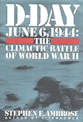 D-Day June 6, 1944: The Climactic Battle of World War II by Stephen E. Ambrose (1994-06-06)