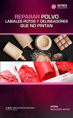 REPARAR POLVOS, LABIALES ROTOS Y DELINEADORES QUE NO PINTAN: Arregla tu polvo compacto, labial y delineador dañado por Rosa Linda Navas