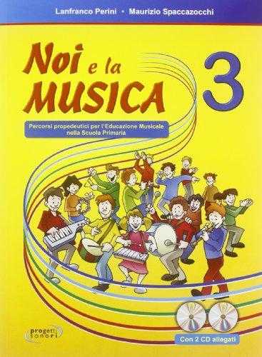 Noi e la musica. Libro per l'insegnante. Per la Scuola elementare. Con 2 CD Audio: 3