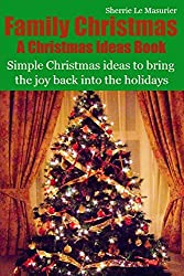 Family Christmas: Simple Christmas ideas to bring the joy back into the holidays: Volume 2 (A Christmas Ideas Book) by Sherrie Le Masurier (2012-11-29)