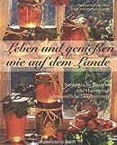 Leben und Genießen wie auf dem Lande: Nostalgische Rezepte - Alte Hausmittel - Jahreszeitliche Dekorationen bei Amazon kaufen