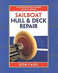 Sailboat Hull and Deck Repair (IM Sailboat Library) by Don Casey (1996-01-22)