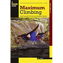 Maximum Climbing: Mental Training for Peak Performance and Optimal Experience (Falcon Guides How to Climb)