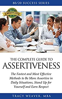 Descargar Assertiveness:: The Fastest and Most Effective Methods to Be More Assertive in Daily Situations, Stand Up for Yourself and Earn Respect (Assertiveness ... Co-Workers and Bosses.) Epub