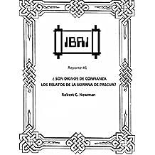 Son Dignos de Confianza los Relatos de la Semana de Pascua? (IBRI Research Report (Spanish) nº 1) (Spanish Edition)