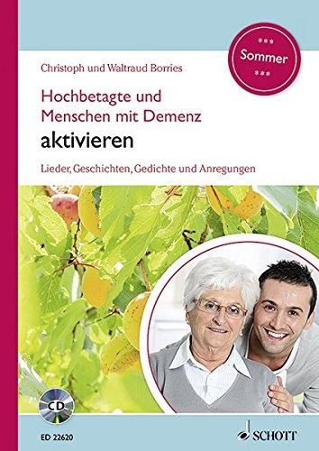 Hochbetagte und Menschen mit Demenz aktivieren: Lieder, Geschichten, Gedichte und Anregungen - Sommer. Band 4. Ausgabe mit CD.
