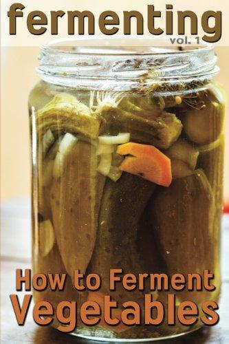 Fermenting: How to Ferment Vegetables: Volume 1 por Rashelle Johnson